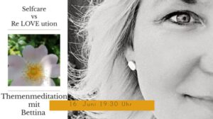 Selfcare vs. Re LOVE ution - Themenmeditation mit Bettina @ Wellness für die Seele